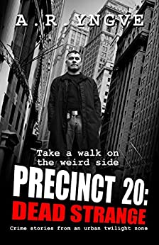 PRECINCT 20: Dead Strange by [A. R. Yngve]
