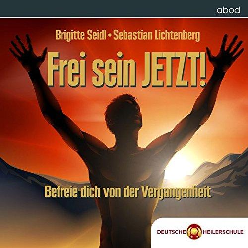 Frei sein JETZT!: Befreie dich von der Vergangenheit