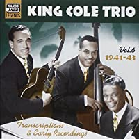 KING COLE TRIO: Transcriptions and Early Recordings, Vol. 6 (1941-1943)