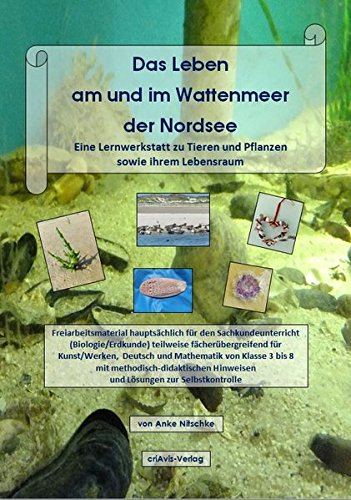 Das Leben am und im Wattenmeer der Nordsee. Eine Lernwerkstatt zu Tieren und Pflanzen sowie ihrem Lebensraum: Freiarbeitsmaterial hauptsächlich für ... Hinweisen und Lösungen zur Selbstkontrolle.