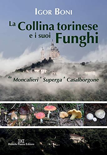 La collina torinese e i suoi funghi da Moncalieri a Superga a Casalborgone