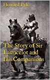 The Story of Sir Launcelot and His Companions (Illustrated) (The King Arthur Series Book 3) (English Edition)