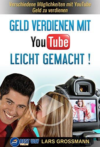 Geld verdienen mit YouTube - leicht gemacht: Verschiedene...