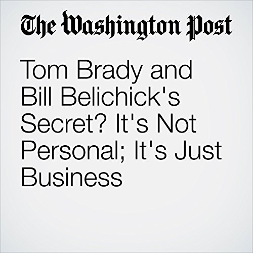 Tom Brady and Bill Belichick's Secret? It's Not Personal; It's Just Business audiobook cover art