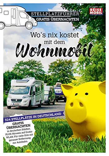 Stellplatzführer Gratis Übernachten: Wo\'s nix kostet mit dem Wohnmobil: 300 Gratis-Stellplätze für das Wohnmobil