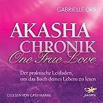 Akasha-Chronik - One True Love: Der praktische Leitfaden, um das Buch deines Lebens zu lesen