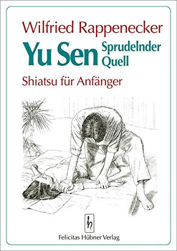 Rappenecker, Wilfried:<br />Yu Sen. Sprudelnder Quell. Shiatsu für Anfänger