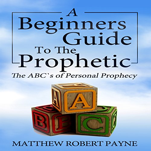 The Beginners Guide to the Prophetic     The ABC's of Personal Prophecy              By:                                                                                                                                 Matthew Robert Payne                               Narrated by:                                                                                                                                 Jeff Raynor                      Length: 3 hrs and 29 mins     20 ratings     Overall 4.3