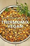 Thermomix Vegan: Leicht, lecker & gesund mit dem Thermomix