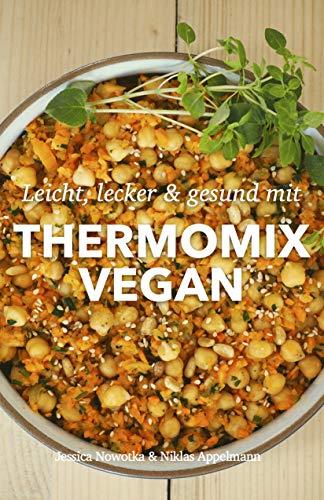 Thermomix Vegan: Lecker, einfach & gesund mit dem Thermomix