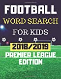 Football Word Search For Kids: 2018/2019 Premier League Edition Word Search Puzzle For Football lovers