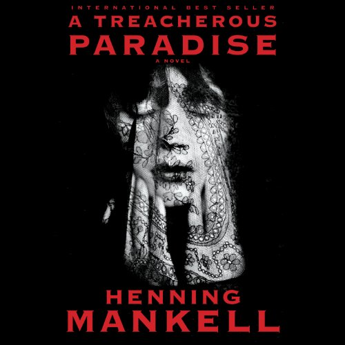 A Treacherous Paradise                   By:                                                                                                                                 Henning Mankell,                                                                                        Laurie Thompson (translator)                               Narrated by:                                                                                                                                 Rosalyn Landor                      Length: 11 hrs and 31 mins     55 ratings     Overall 3.9