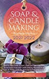 Soap and Candle Making Business Startup 2021-2022: Step-by-Step Guide to Start, Grow and Run your Own Home-based Soap and Candle Making Business in as ... 30 days with the Most Up-to-Date Information