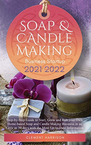 Compare Textbook Prices for Soap and Candle Making Business Startup 2021-2022: Step-by-Step Guide to Start, Grow and Run your Own Home-based Soap and Candle Making Business in as ... 30 days with the Most Up-to-Date Information  ISBN 9781914207129 by Harrison, Clement