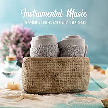 Instrumental Music for Wellness Centers and Beauty Treatments