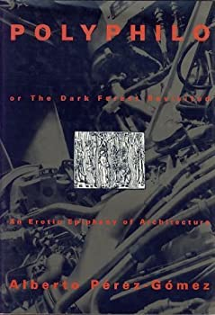 Polyphilo: Or the Dark Forest Revisited - An Erotic Epiphany of Architecture