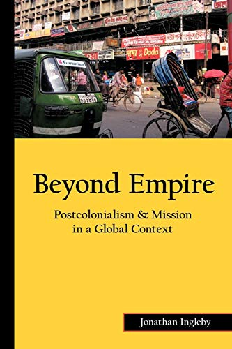 Beyond Empire: Postcolonialism & Mission in a Global Context