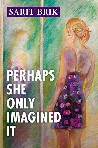 Perhaps She Only Imagined It: A novel