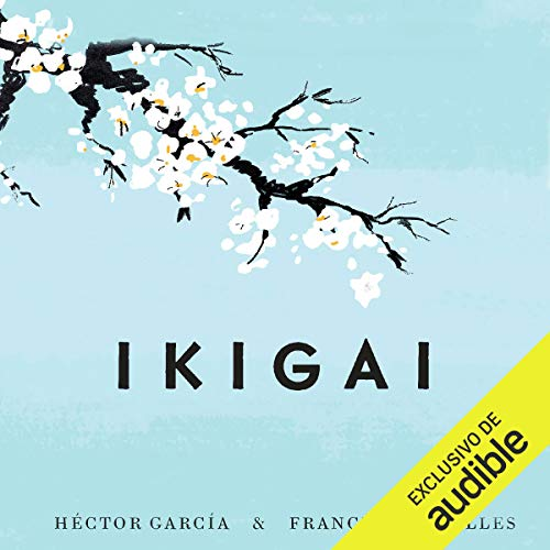 Ikigai: Los secretos de Japón para una vida larga y feliz [Ikigai: Japanese Secrets for a Long and Happy Life] cover art