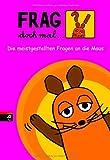 Frag doch mal ... die Maus!: Die meistgestellten Fragen an die Maus
