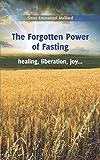 The Forgotten Power of Fasting: Healing, Liberation, Joy . . .