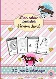 Mon cahier d'activités passion cheval: 50 jeux et coloriages pour enfants| Découvrez et apprenez l'univers des chevaux & poneys sous forme de jeux | ... exercices découvertes...  | A4= 21 x 29 cm
