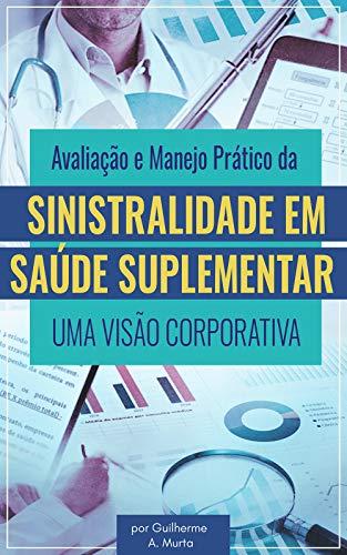 Avaliação e Manejo Prático da Sinistralidade em Saúde Suplementar - uma visão corporativa (Portuguese Edition)