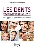 Les dents - Sourire, équilibre et santé - Une approche globale de la dentisterie