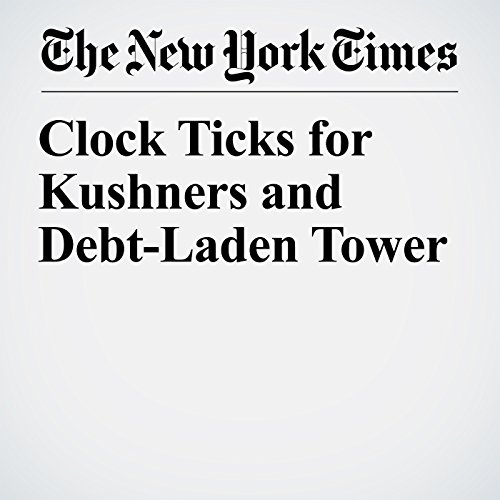 Clock Ticks for Kushners and Debt-Laden Tower copertina
