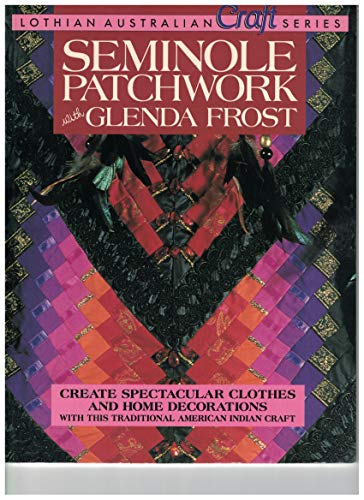 Seminole Patchwork (Lothian Australian Craft Series)