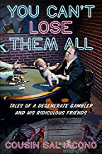 You Can't Lose Them All: Tales of a Degenerate Gambler and His Ridiculous Friends PDF