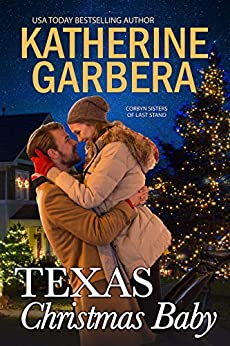 Texas Christmas Baby (Corbyn Sisters of Last Stand Book 2) by [Katherine  Garbera]