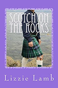 Scotch on the Rocks: family secrets and second chance love in the highlands of Scotland (Highland Brides Book 2) by [Lizzie Lamb]