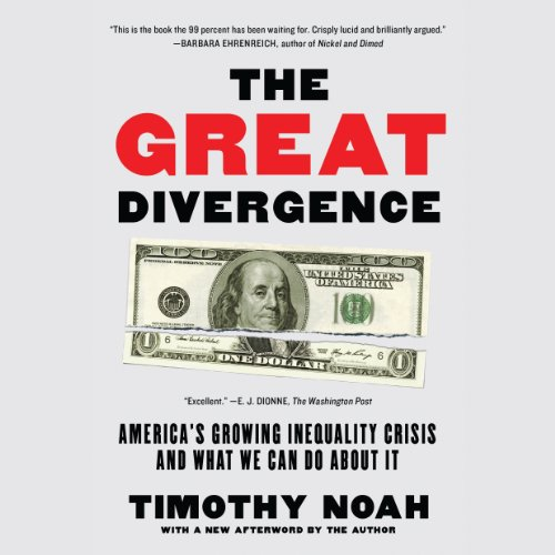 The Great Divergence     America's Growing Inequality Crisis and What We Can Do about It              By:                                                                                                                                 Timothy Noah                               Narrated by:                                                                                                                                 John Allen Nelson                      Length: 8 hrs and 49 mins     Not rated yet     Overall 0.0