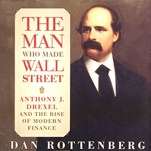 The Man Who Made Wall Street Audiobook By Dan Rottenberg cover art