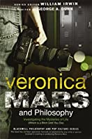 Veronica Mars and Philosophy: Investigating the Mysteries of Life (Which is a Bitch Until You Die) (The Blackwell Philosophy and Pop Culture Series) by Unknown(2014-06-03)