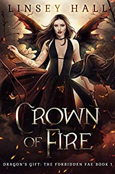 Crown of Fire (Dragon's Gift: The Forbidden Fae Book 1) by [Linsey Hall]