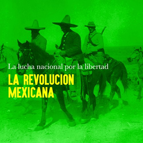 La Revolución Mexicana: La lucha nacional por la libertad [Mexican Revolution: The National Struggle for Freedom]  Audiolibri