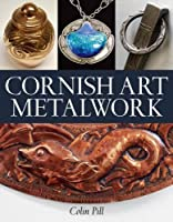 Cornish Art Metalwork: 1890s-1970s by Colin Pill(2011-06-01)