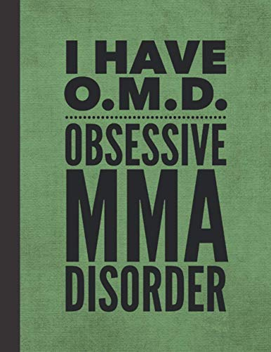 """I Have OMD Obsessive MMA Disorder: Notebook Journal For Martial Arts Woman Man Guy Girl - Best Funny Mixed Martial Arts Sensei Coach Instructor Student Gifts - Green Cover 8.5""""x11"""""""