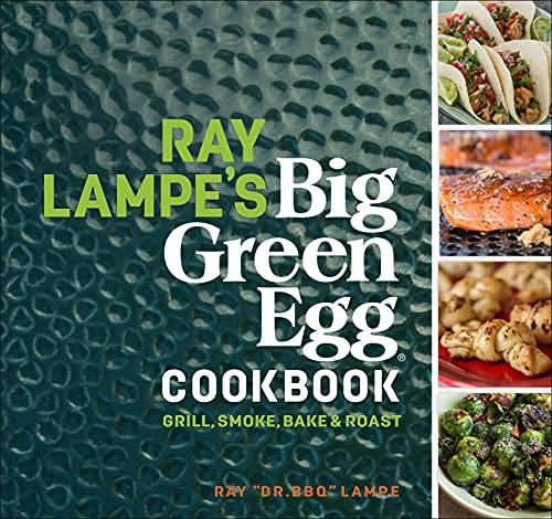 Ray Lampe's Big Green Egg Cookbook: Grill, Smoke, Bake & Roast (English Edition)
