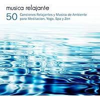 Musica Relajante - 50 Canciones Relajantes y Musica de Ambiente para Meditacion, Yoga, Spa y Zen