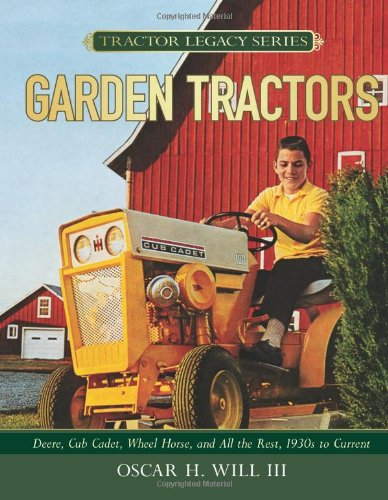 Garden Tractors: Deere, Cub Cadet, Wheel Horse, and All the Rest, 1930s to Current (Tractor Legacy)