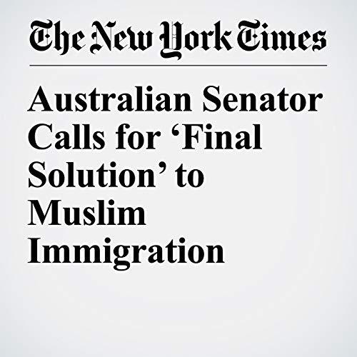 Australian Senator Calls for 'Final Solution' to Muslim Immigration copertina