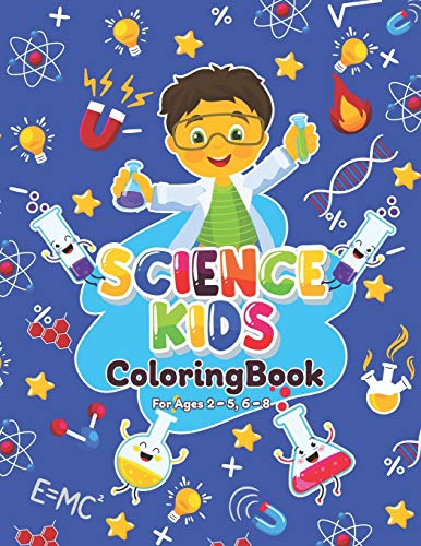 Science Kids Coloring Book For Ages 2-5, 6-8: A Collection of Fun and Easy Science Coloring Pages for Kids, Toddlers and Preschoolers