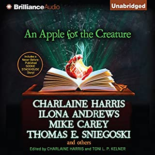 An Apple for the Creature                   Written by:                                                                                                                                 Charlaine Harris (editor),                                                                                        Toni L. P. Kelner (editor)                               Narrated by:                                                                                                                                 Angela Dawe,                                                                                        Luke Daniels                      Length: 12 hrs and 38 mins     Not rated yet     Overall 0.0