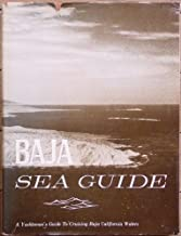 BAJA SEA GUIDE Volume II: Covering the waters of Baja California from San Diego to cabo San Lucas, to San Felipe, including all the offshore and oceanic islands.