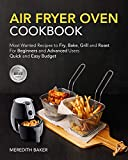 Air Fryer Oven Cookbook: For Beginners & Advanced Users | Most Wanted Recipes to Fry, Bake, Grill...