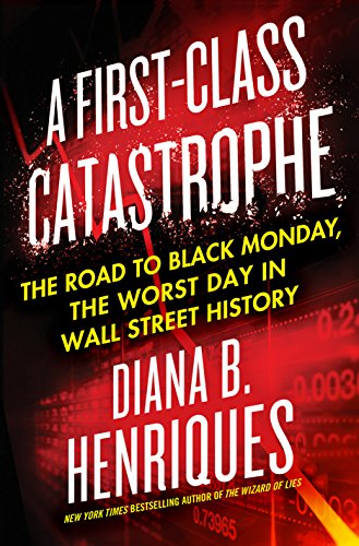 A First-Class Catastrophe: The Road to Black Monday, the Worst Day in Wall Street History (English Edition)