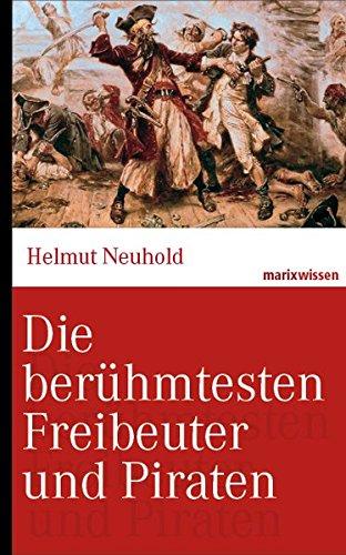 Preisvergleich Produktbild Die berühmtesten Freibeuter und Piraten: Von Blackbeard bis Störtebeker. (marixwissen)